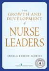 Book cover - The Growth and Development of Nurse Leaders | 9780826102416
