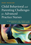 Book cover - Child Behavioral and Parenting Challenges for Advanced Practice Nurses | 9780826120588