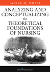 Book Cover - Analyzing and Conceptualizing the Theoretical Foundations of Nursing | 9780826161017